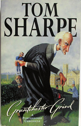 Grantchester Grind: A Porterhouse Chronicle by Tom Sharpe 1996