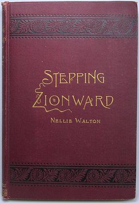STEPPING ZIONWARD Mrs. Nellie Walton 1890 Scarce!