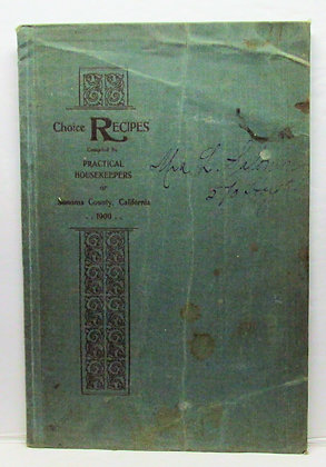 Choice Recipes Practical Housekeepers of Sonoma County California 1900 Rare!