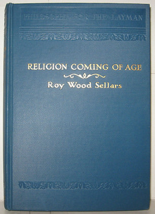 RELIGION COMING OF AGE by Roy Wood Sellars 1928