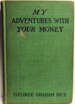 MY ADVENTURES with YOUR MONEY by George G. Rice 1913 (Con Artist)