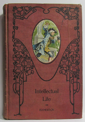 THE INTELLECTUAL LIFE by Philip Gilbert Hamerton (ca. 1890)