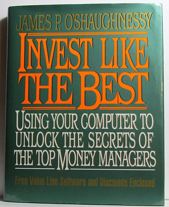Invest Like the Best: Using Your Computer James O'Shaughnessy