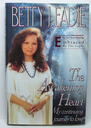 The Awakening Heart: My Continuing Journey to Love by Eadie
