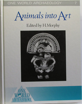 Animals Into Art (One World Archaeology, 7) Howard Morphy