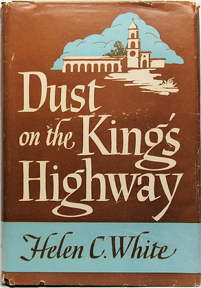 DUST ON THE KING'S HIGHWAY by HELEN C. WHITE Catholic 1947
