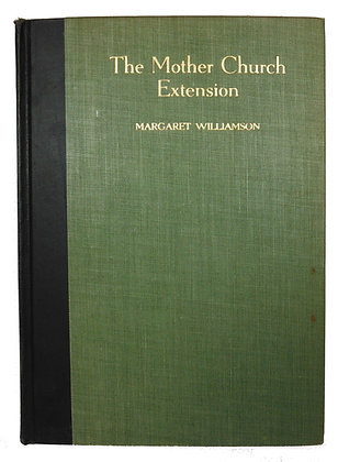 The Mother Church Extention by Margaret Williamson 1939