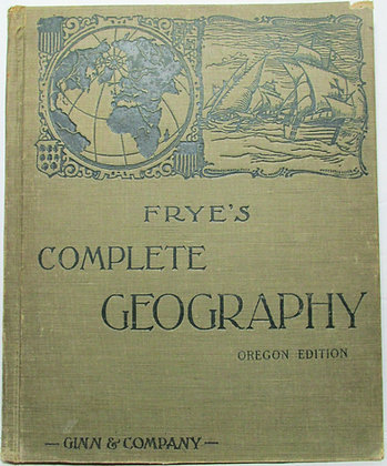 FRYE'S COMPLETE GEOGRAPHY (Oregon Ed.) 1901 (color maps)