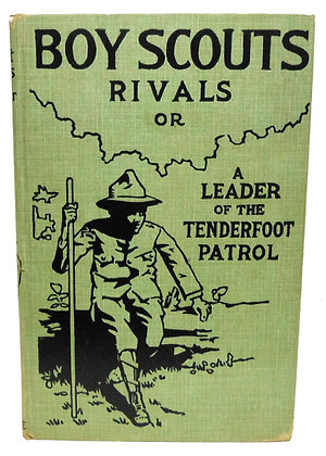 Boy Scouts Rivals or A Leader of the Tenderfoot Patrol 1913