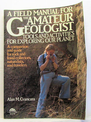 Field Manual for the Amateur Geologist Cvancara