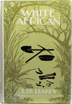 WHITE AFRICAN: An Early Autobiography by L. S. B. LEAKEY 1966