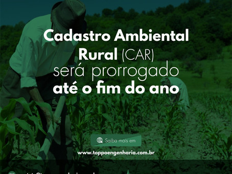 Cadastro Ambiental Rural (CAR) será prorrogado até o fim do ano.