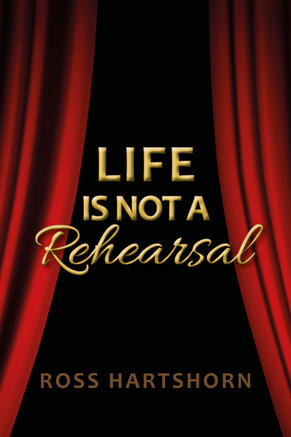 Life is not a Rehearsal by Ross Hartshorn