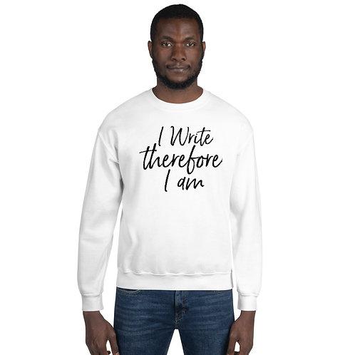 """""""I Write therefore I am"""" Unisex Sweatshirt"""