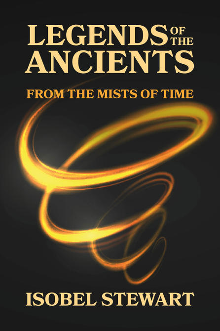 Legends of the Ancients by Isobel Stewart