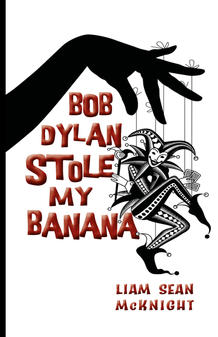 Bob Dyland Stole My Banana by Liam Sean McKnight