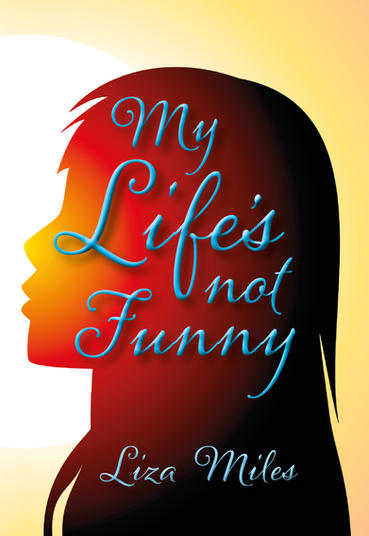 My Lifes Not Funny by Liza Miles