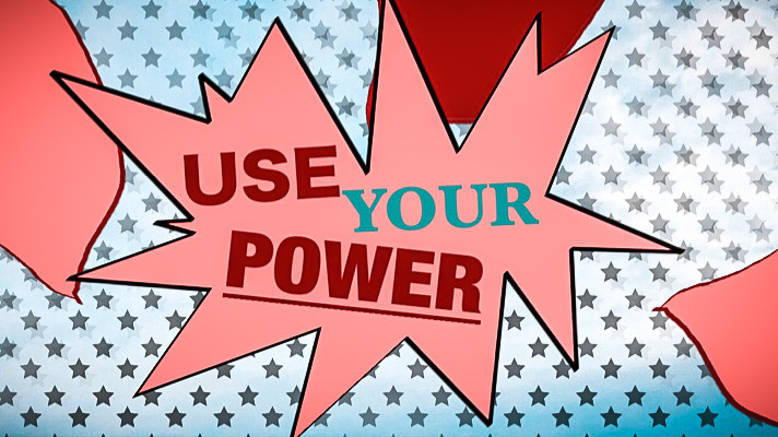USE YOUR POWER