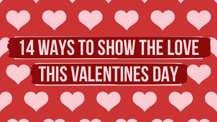 14 ways to show the love this valentine's day