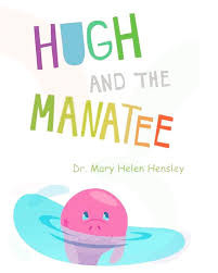 Book Feature: Dr. Mary Helen Hensley 'Hugh and the Manatee'