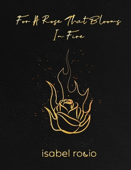 Book Feature: Isabel Rocio 'For a Rose that Bloom in Fire'