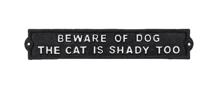 """Beware of Dog, The Cat is Shady Too"" Sign"