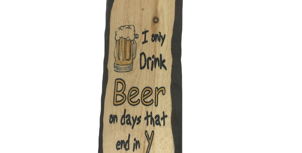 I only drink BEER on days that end in Y Wall Plaque