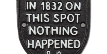In 1832 on this Spot Nothing Happened Cast Iron Sign