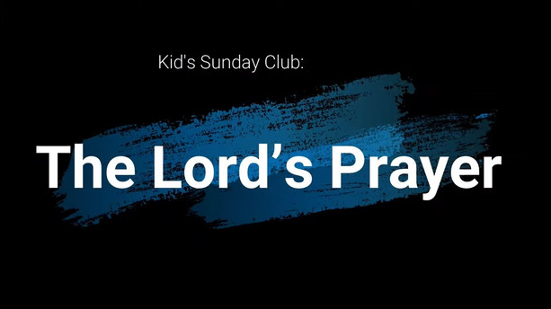 Kids Club and Chloe 'The Lord's Prayer' - Sunday 2nd May 2021