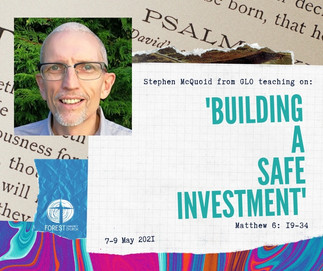 'Building a safe investment' - Matthew 6:19-34 with Stephen McQuoid