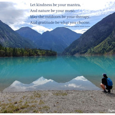 Let kindness be your mantra, And nature