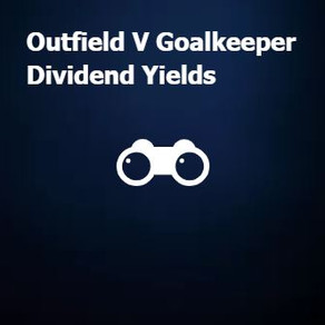 Outfield V Goalkeeper Dividend Yields
