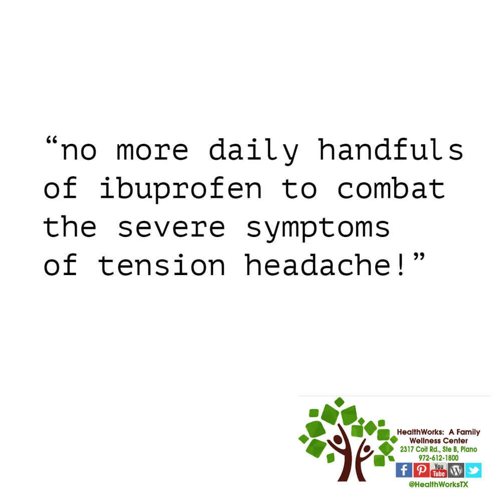 no more daily handfuls of ibuprofen to combat the severe symptoms of tension headache!
