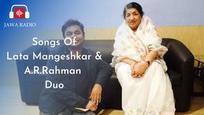 List of Songs by Lata Mangeshkar and A.R Rahman Duo.