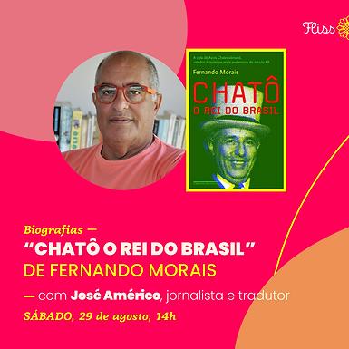 """Biografias — """"Chatô o rei do Brasil"""" de Fernando Morais"""