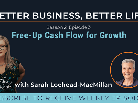 Free-up Cash Flow for Growth with Sarah Lochead-MacMillan - Season 2, Episode 3