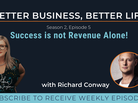 Success is not Revenue Alone! with Richard Conway - Season 2, Episode 5