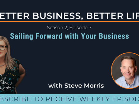 Sailing forward with your business with Steve Morris - Season 2, Episode 7