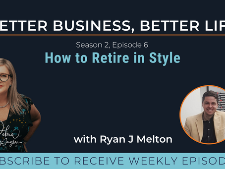How to Retire in Style with Ryan J Melton - Season 2, Episode 6