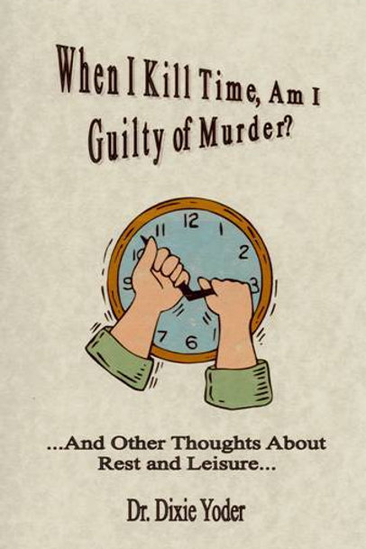 When I Kill Time, Am I Guilty of Murder?