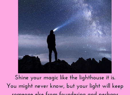shine your magic like a lighthouse