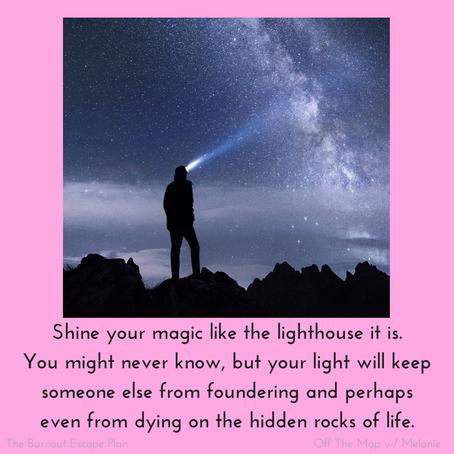shine your magic like a lighthouse