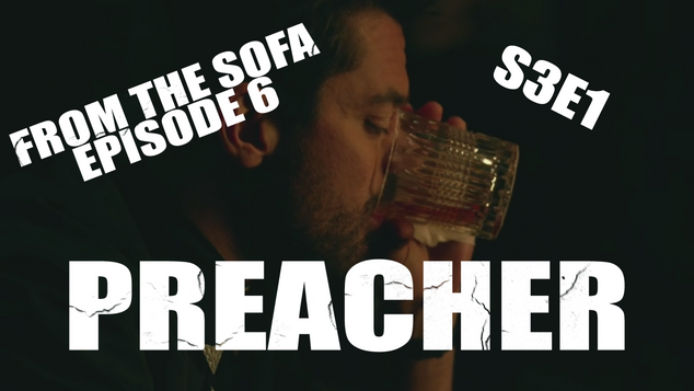 From The Sofa Episode 6: Preacher S3E1