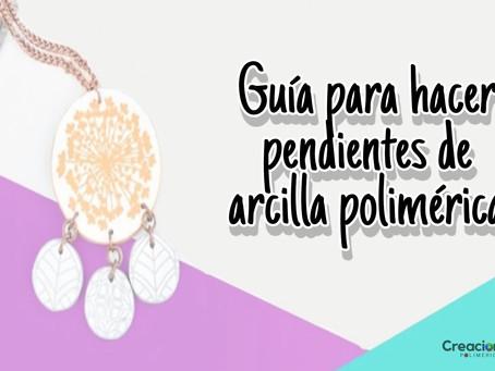 GUÍA PARA HACER PENDIENTES DE ARCILLA POLIMÉRICA