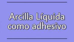 Arcilla liquida como adhesivo