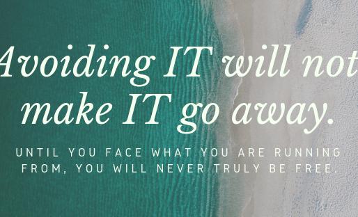 Avoiding IT will not make IT go away.
