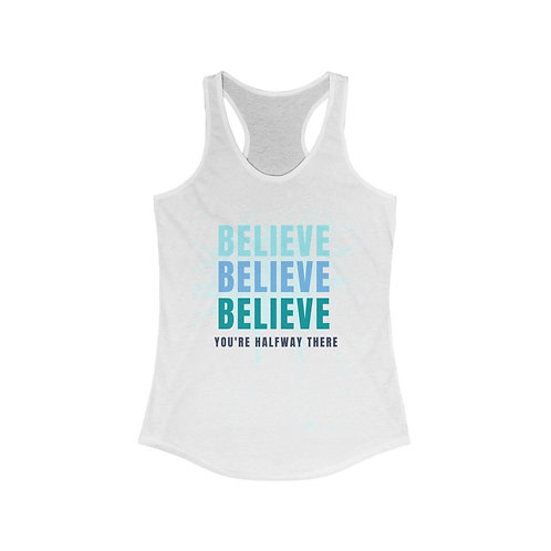 All You Need to Do Is Believe... Women's Ideal Racerback Tank