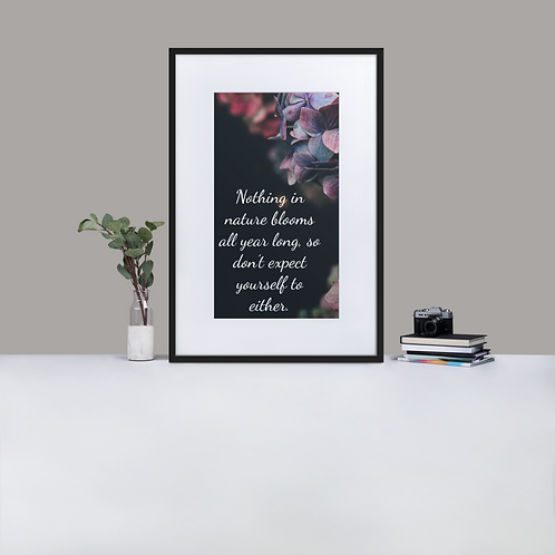 Nothing in Nature Blooms Year Round Matte Paper Framed Poster With Mat