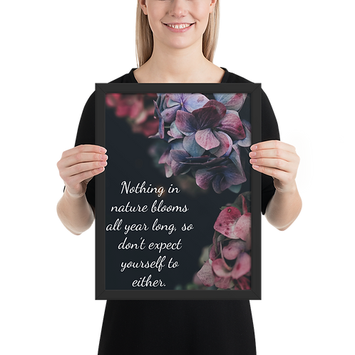 Nothing Blooms Year Round Framed matte paper poster
