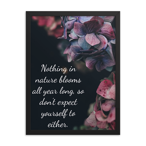 Nothing in Nature Blooms Year Round Framed poster